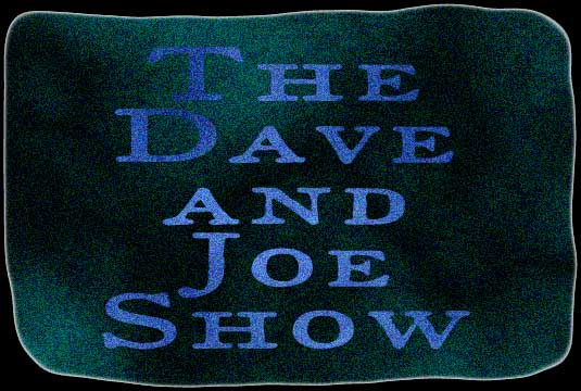 The Dave and Joe Show